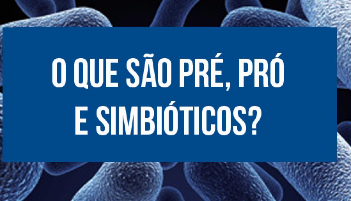 O que são Pré, Pró e Simbióticos?